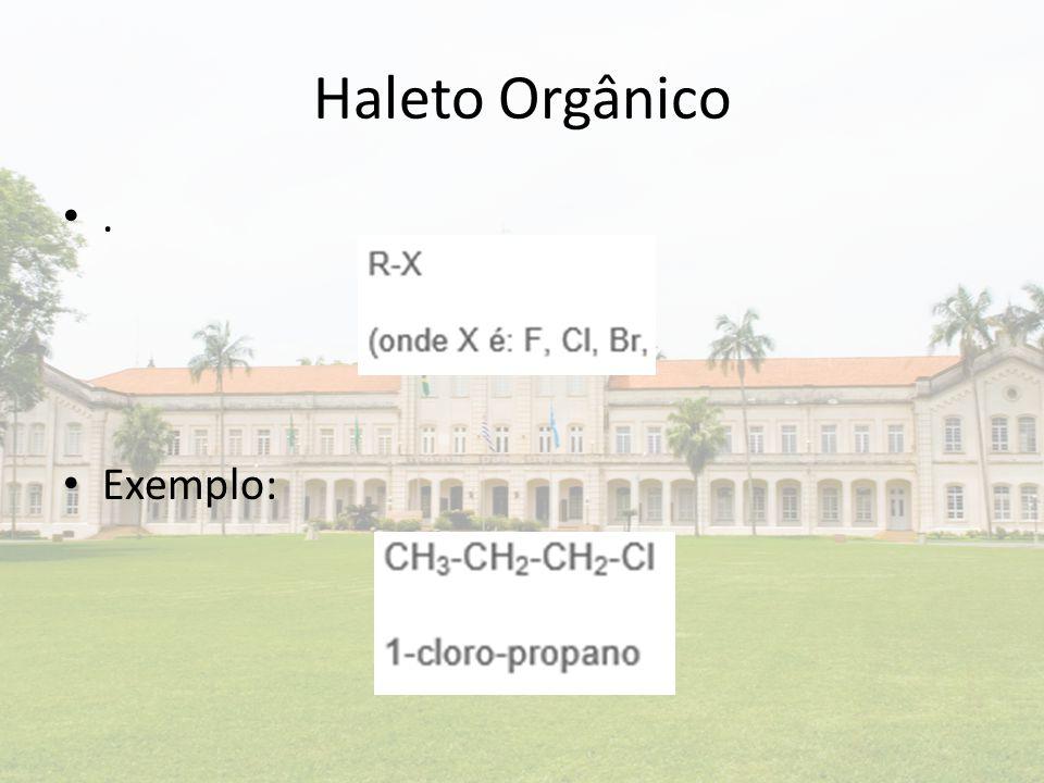 Haleto Orgânico . Exemplo: