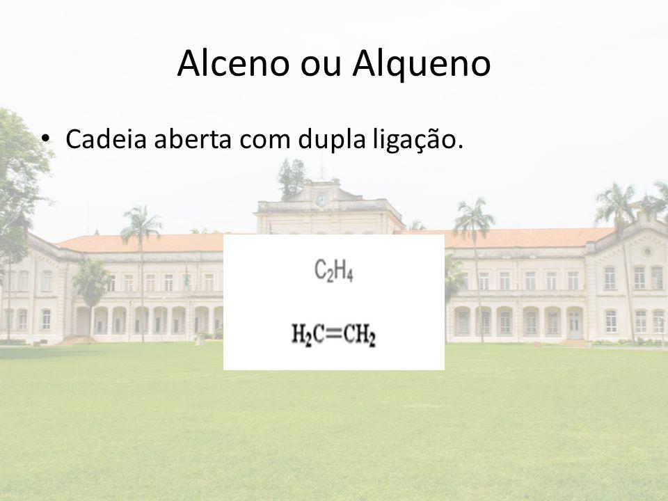 Alceno ou Alqueno Cadeia aberta com dupla ligação.