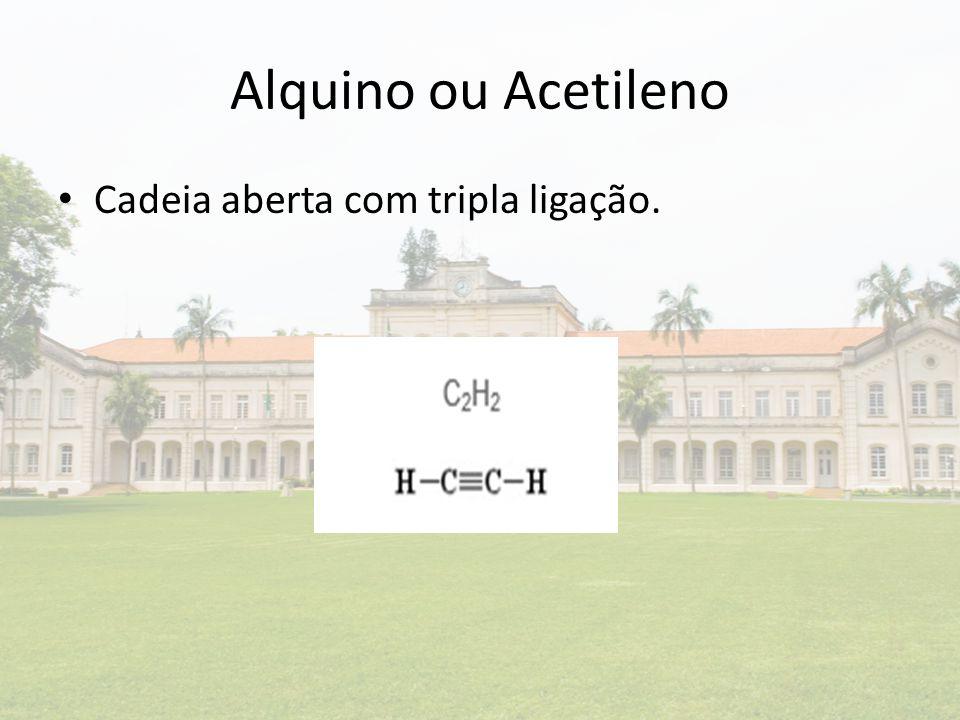 Alquino ou Acetileno Cadeia aberta com tripla ligação.