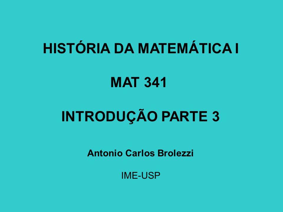 HISTÓRIA DA MATEMÁTICA I Antonio Carlos Brolezzi
