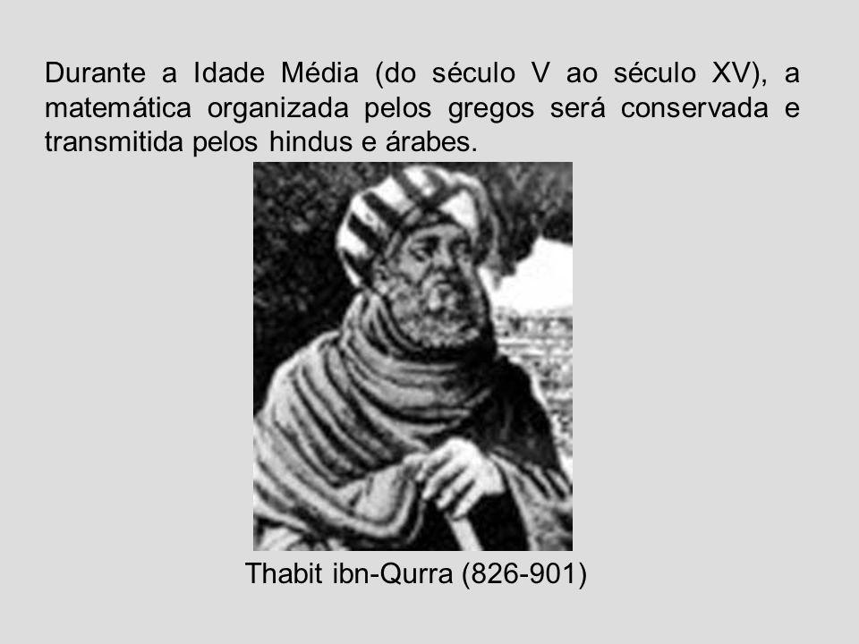 Durante a Idade Média (do século V ao século XV), a matemática organizada pelos gregos será conservada e transmitida pelos hindus e árabes.