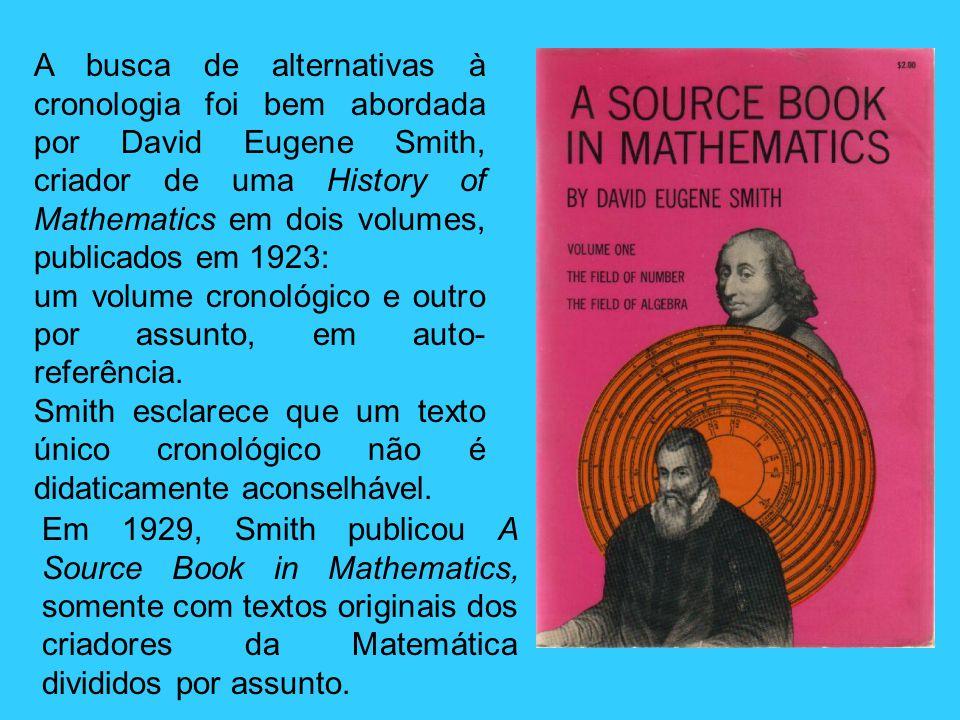 A busca de alternativas à cronologia foi bem abordada por David Eugene Smith, criador de uma History of Mathematics em dois volumes, publicados em 1923: