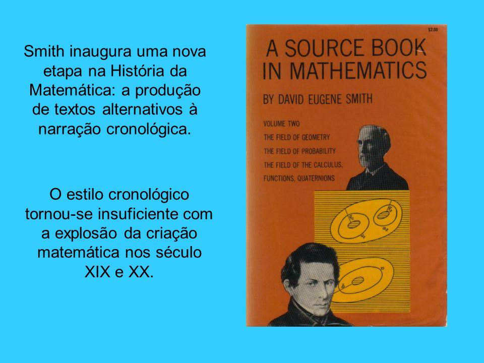 Smith inaugura uma nova etapa na História da Matemática: a produção de textos alternativos à narração cronológica.