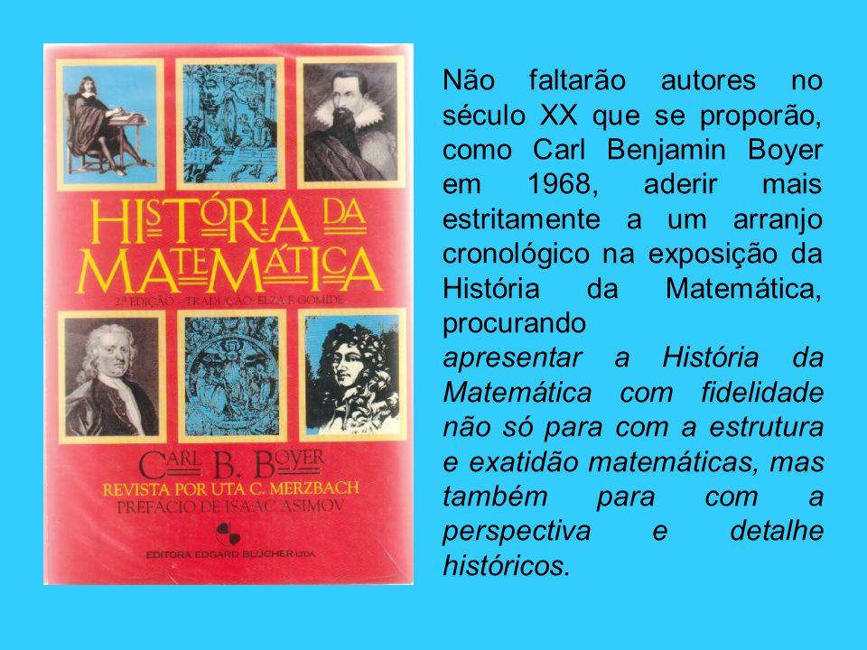 Não faltarão autores no século XX que se proporão, como Carl Benjamin Boyer em 1968, aderir mais estritamente a um arranjo cronológico na exposição da História da Matemática, procurando