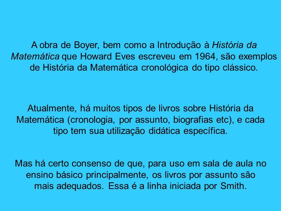 A obra de Boyer, bem como a Introdução à História da Matemática que Howard Eves escreveu em 1964, são exemplos de História da Matemática cronológica do tipo clássico.