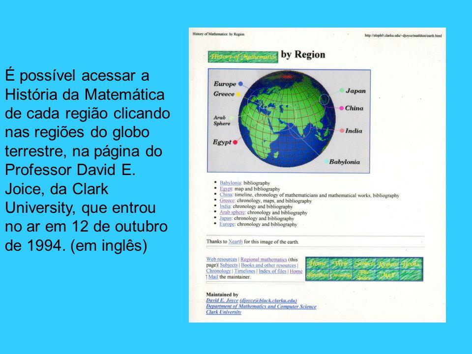 É possível acessar a História da Matemática de cada região clicando nas regiões do globo terrestre, na página do Professor David E.