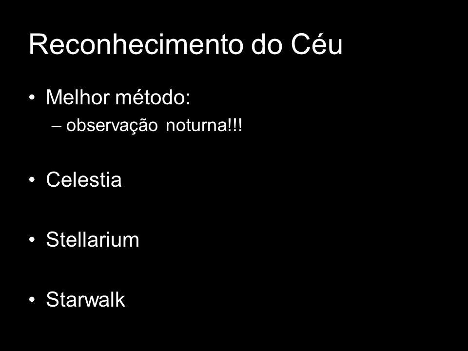 Reconhecimento do Céu Melhor método: Celestia Stellarium Starwalk