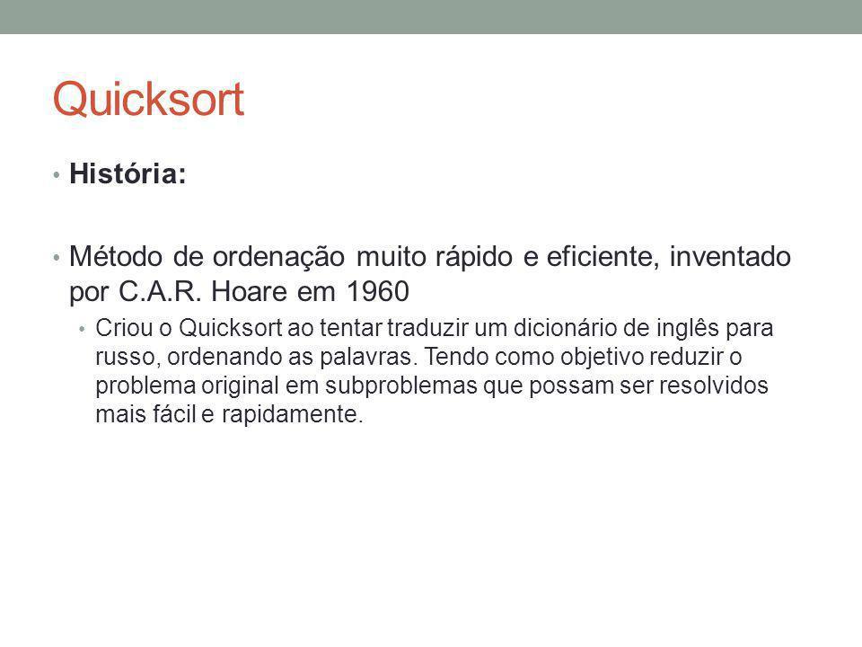 Quicksort História: Método de ordenação muito rápido e eficiente, inventado por C.A.R. Hoare em 1960.
