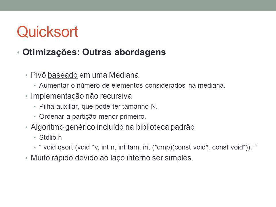 Quicksort Otimizações: Outras abordagens Pivô baseado em uma Mediana