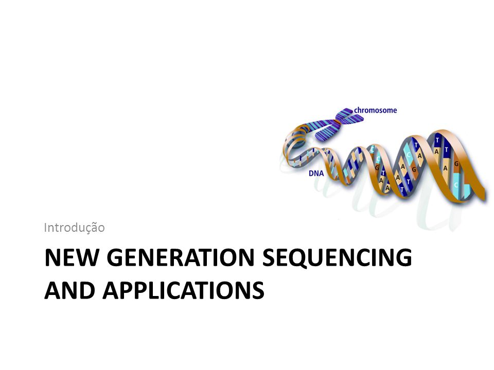 NEW GENERATION SEQUENCING AND APPLICATIONS