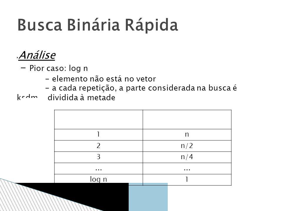 Busca Binária Rápida Análise - Pior caso: log n