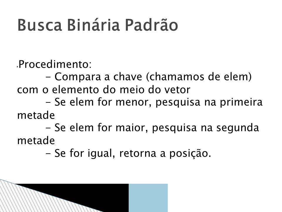 Busca Binária Padrão Procedimento: