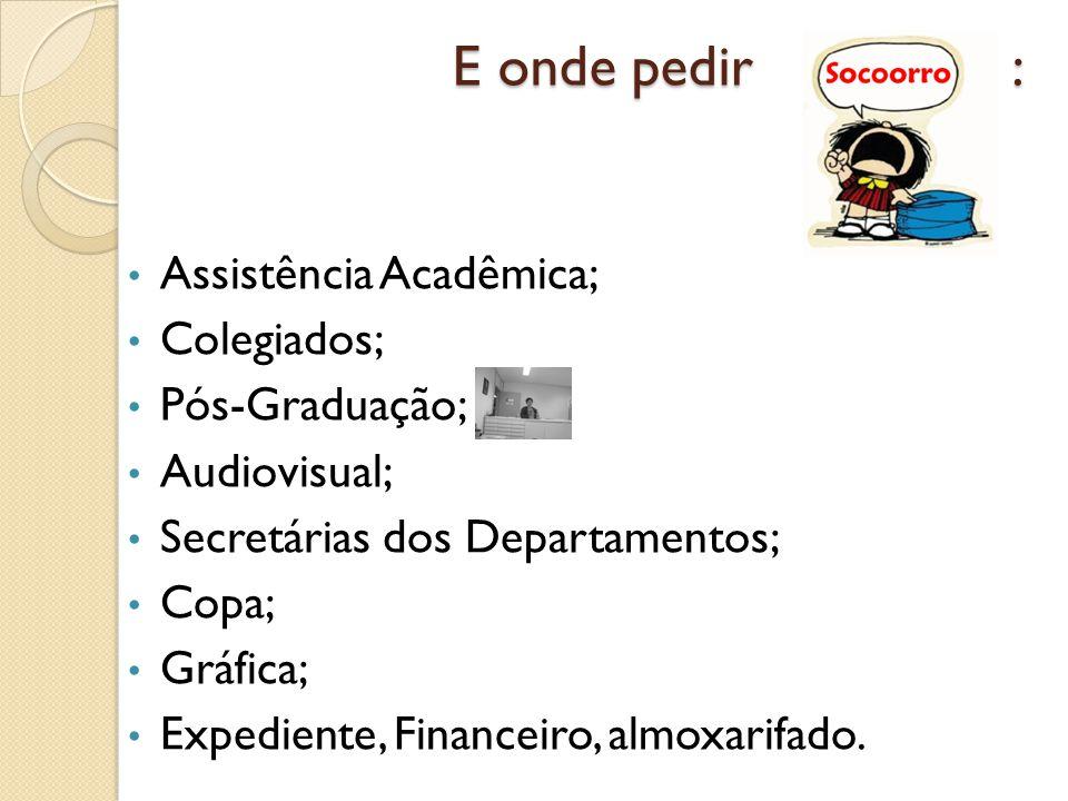 E onde pedir : Assistência Acadêmica; Colegiados; Pós-Graduação;