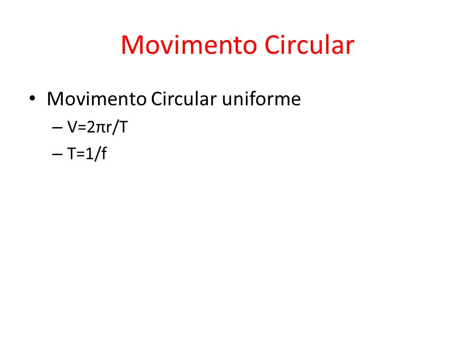 Movimento Circular Movimento Circular uniforme V=2πr/T T=1/f