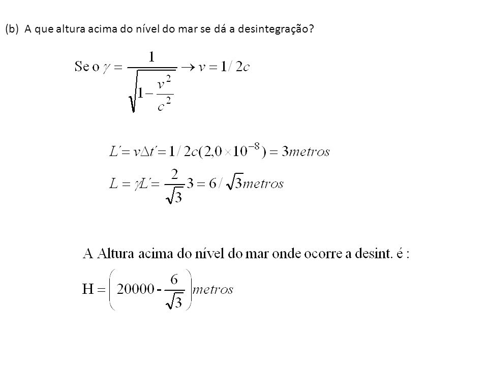 (b) A que altura acima do nível do mar se dá a desintegração