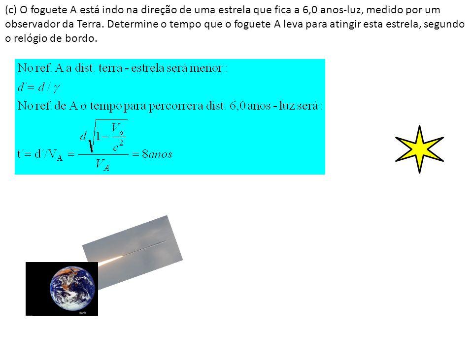 (c) O foguete A está indo na direção de uma estrela que fica a 6,0 anos-luz, medido por um observador da Terra.