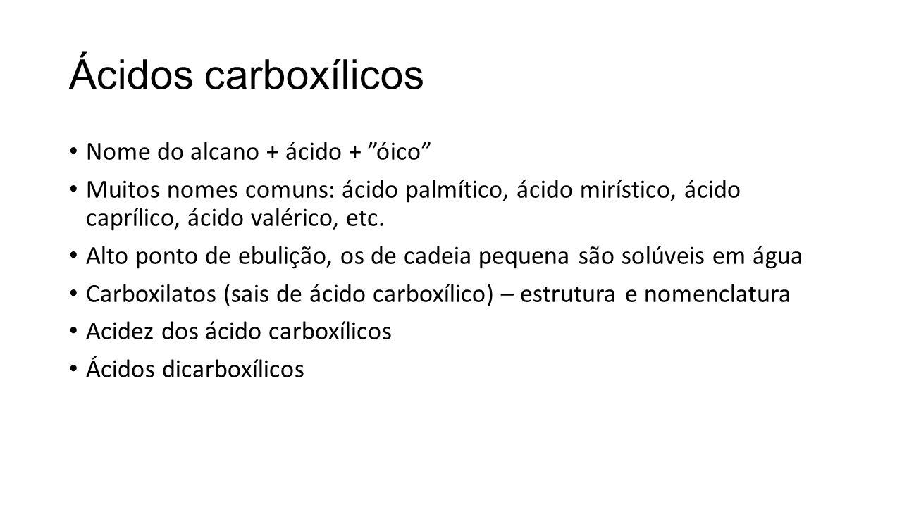 Ácidos carboxílicos Nome do alcano + ácido + óico