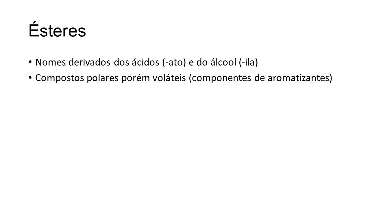Ésteres Nomes derivados dos ácidos (-ato) e do álcool (-ila)