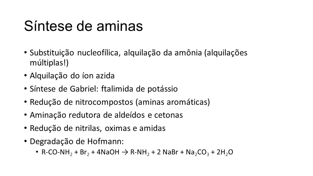 Síntese de aminas Substituição nucleofílica, alquilação da amônia (alquilações múltiplas!) Alquilação do íon azida.