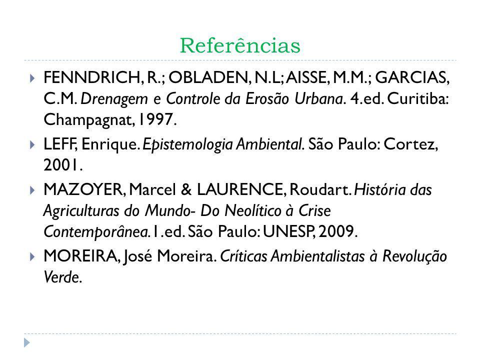 Referências FENNDRICH, R.; OBLADEN, N.L; AISSE, M.M.; GARCIAS, C.M. Drenagem e Controle da Erosão Urbana. 4.ed. Curitiba: Champagnat, 1997.