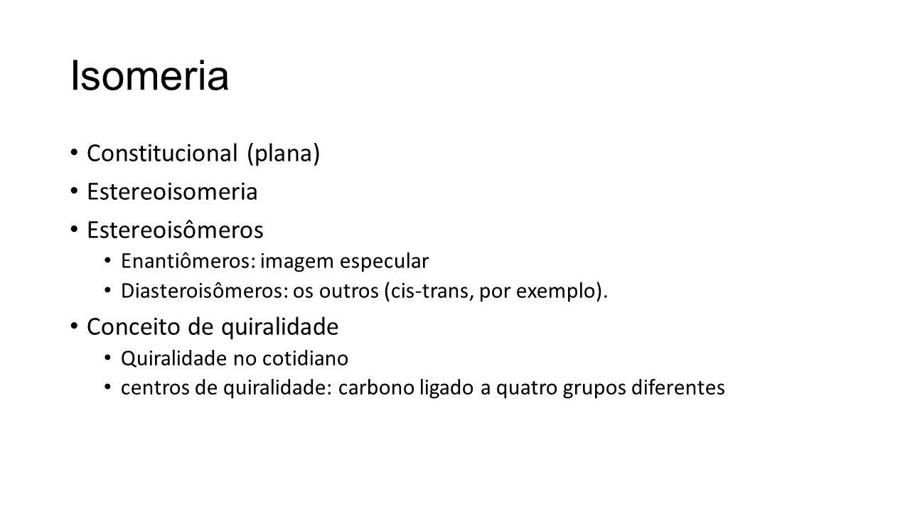 Isomeria Constitucional (plana) Estereoisomeria Estereoisômeros