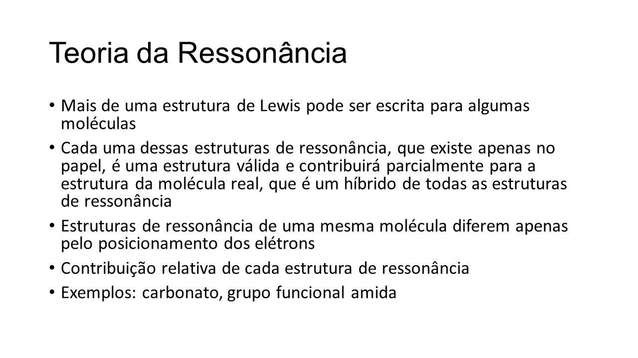 Teoria da Ressonância Mais de uma estrutura de Lewis pode ser escrita para algumas moléculas.