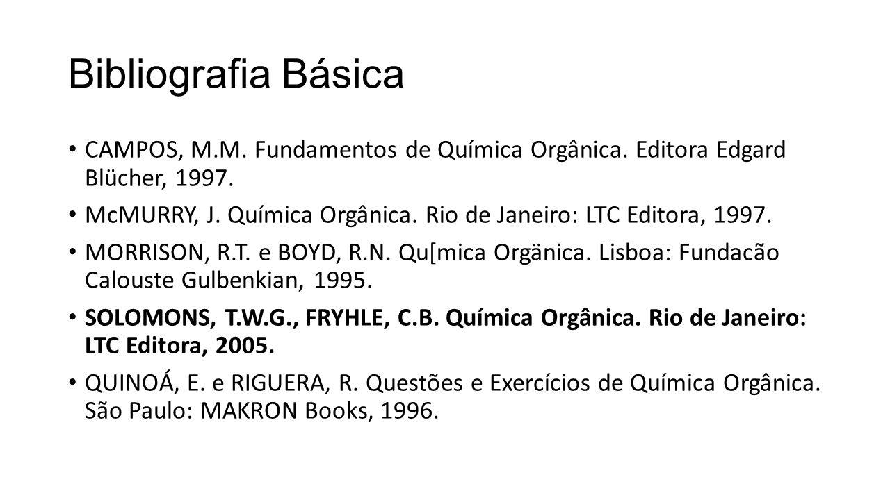 Bibliografia Básica CAMPOS, M.M. Fundamentos de Química Orgânica. Editora Edgard Blücher, 1997.
