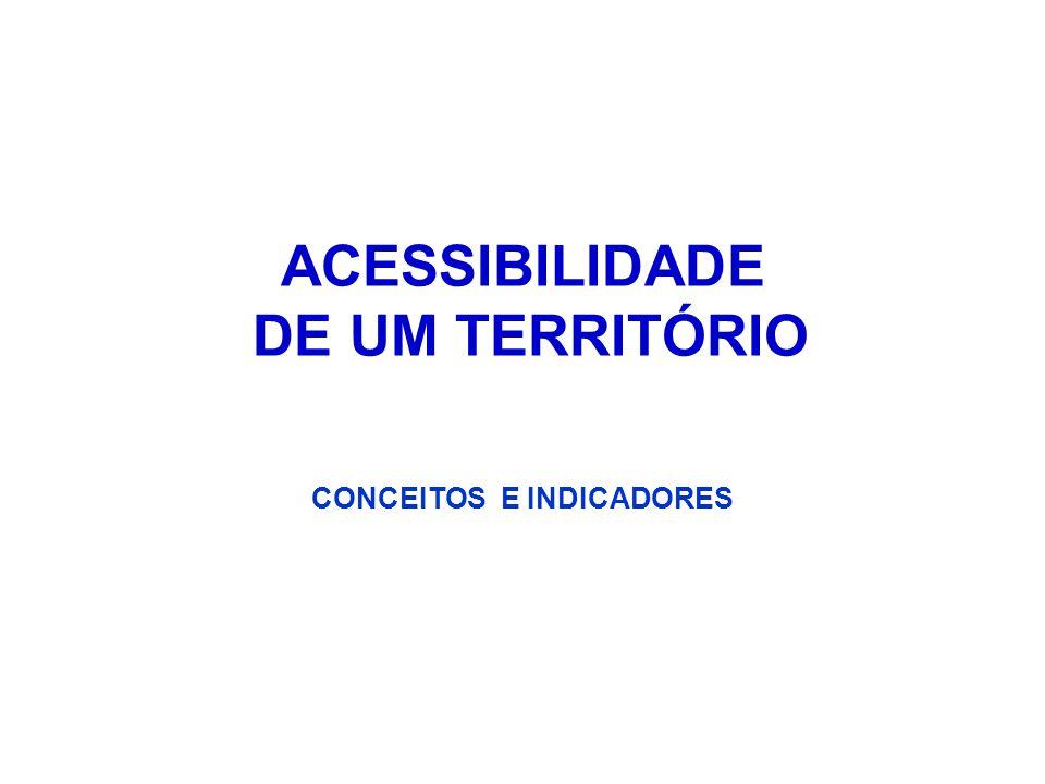 ACESSIBILIDADE DE UM TERRITÓRIO CONCEITOS E INDICADORES