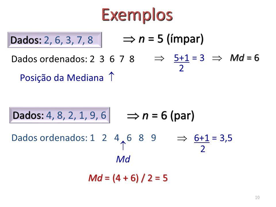Exemplos  n = 5 (ímpar)  n = 6 (par) Dados: 2, 6, 3, 7, 8