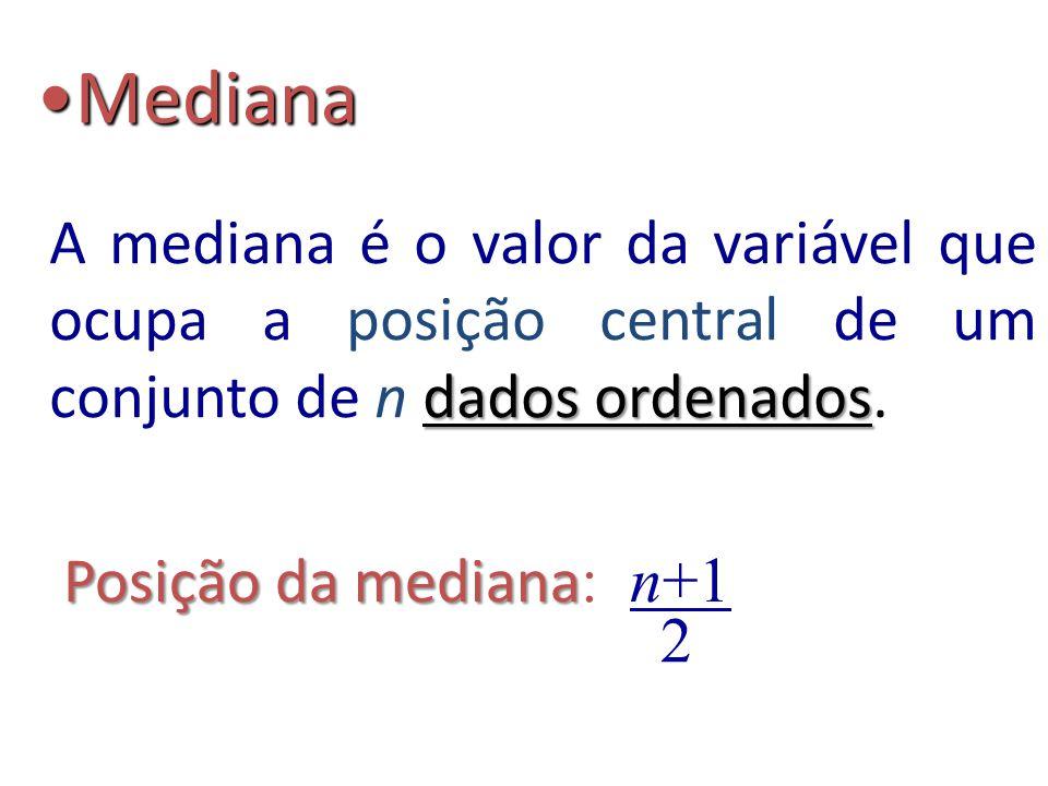 Mediana A mediana é o valor da variável que ocupa a posição central de um conjunto de n dados ordenados.