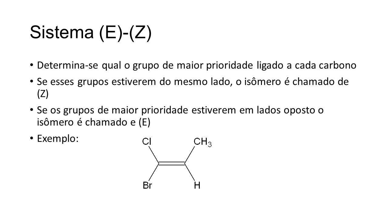 Sistema (E)-(Z) Determina-se qual o grupo de maior prioridade ligado a cada carbono.
