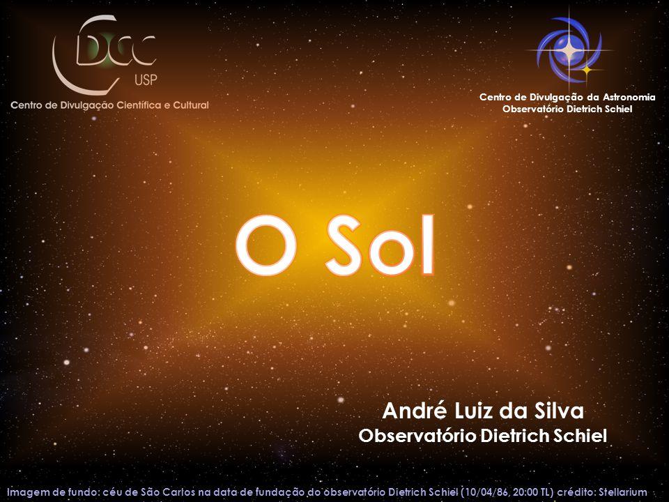 O Sol André Luiz da Silva Observatório Dietrich Schiel