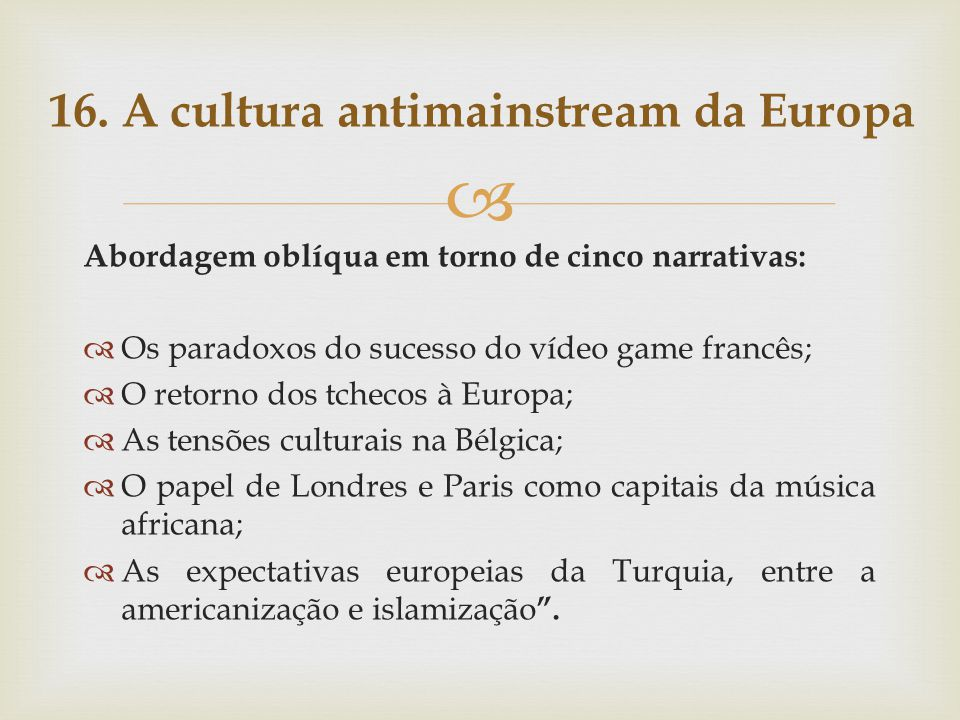 16. A cultura antimainstream da Europa