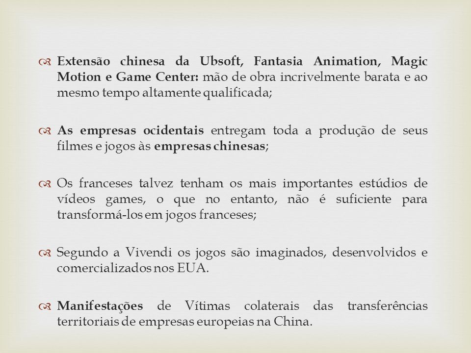 Extensão chinesa da Ubsoft, Fantasia Animation, Magic Motion e Game Center: mão de obra incrivelmente barata e ao mesmo tempo altamente qualificada;