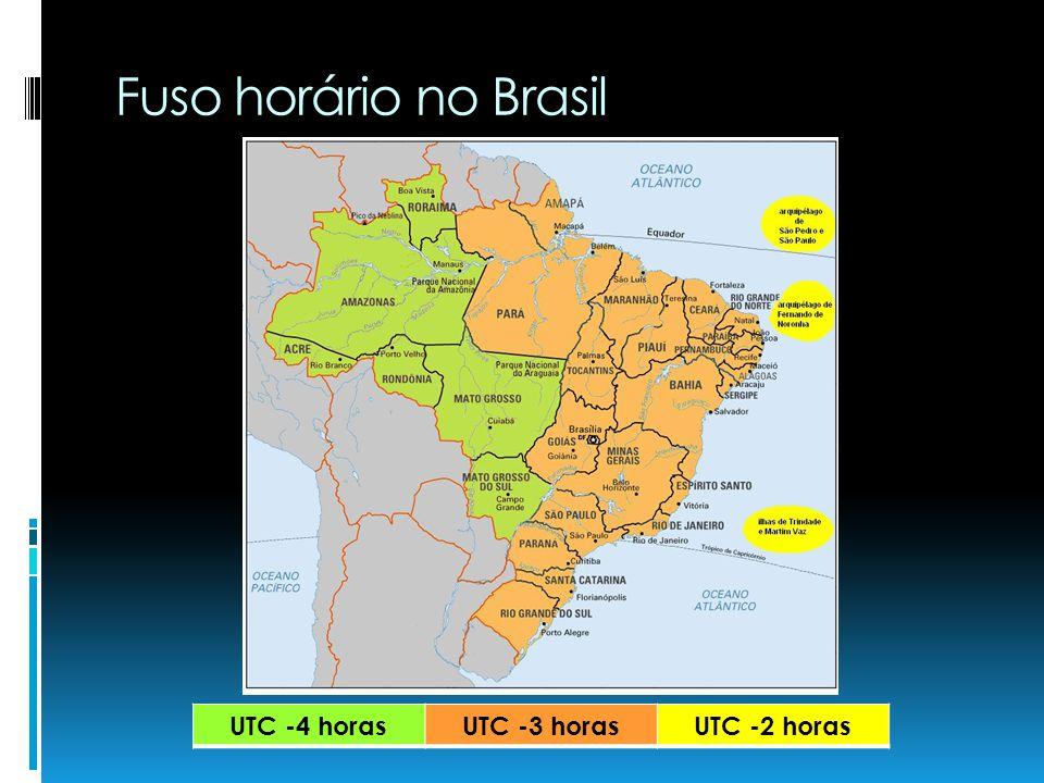 Fuso horário no Brasil UTC -4 horas UTC -3 horas UTC -2 horas
