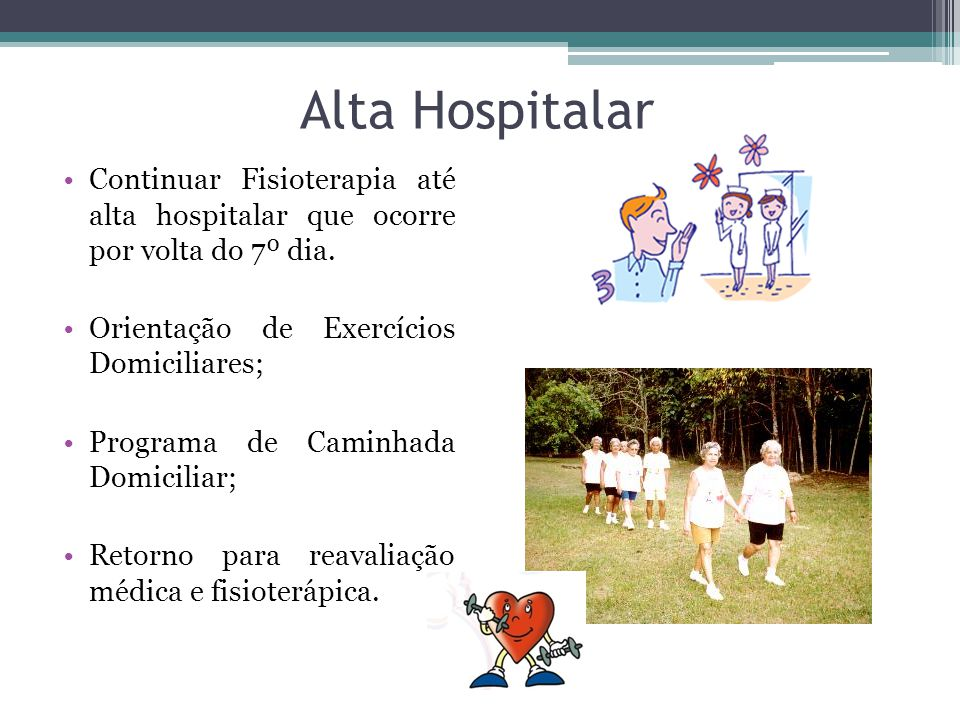 Alta Hospitalar Continuar Fisioterapia até alta hospitalar que ocorre por volta do 7º dia. Orientação de Exercícios Domiciliares;