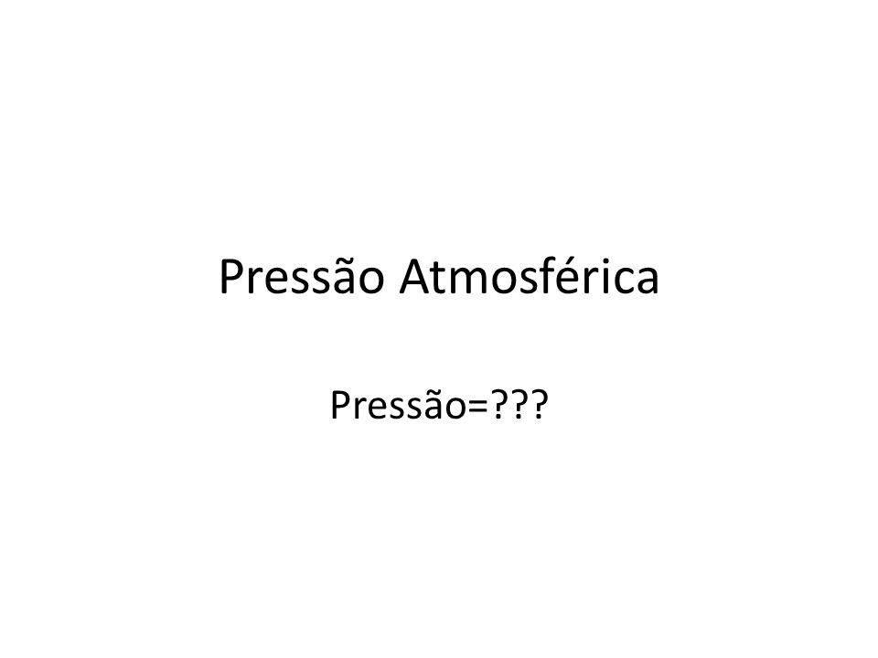 Pressão Atmosférica Pressão=