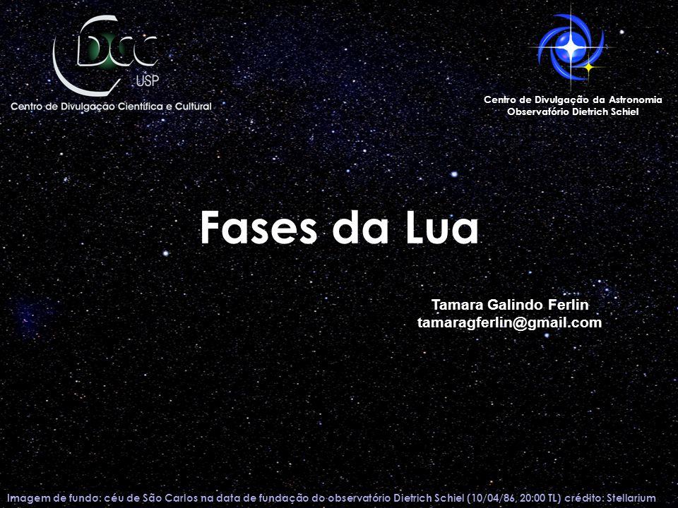 Fases da Lua Tamara Galindo Ferlin tamaragferlin@gmail.com