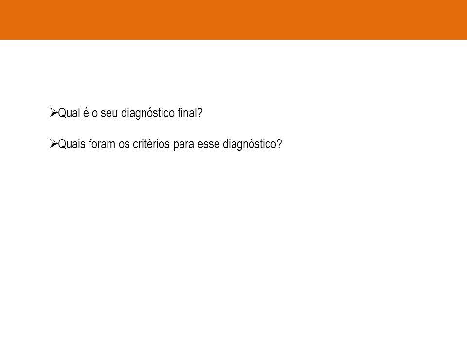 Qual é o seu diagnóstico final