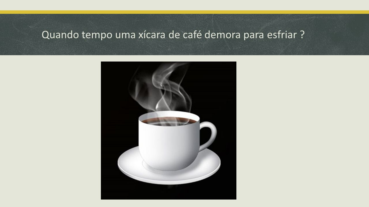 Quando tempo uma xícara de café demora para esfriar