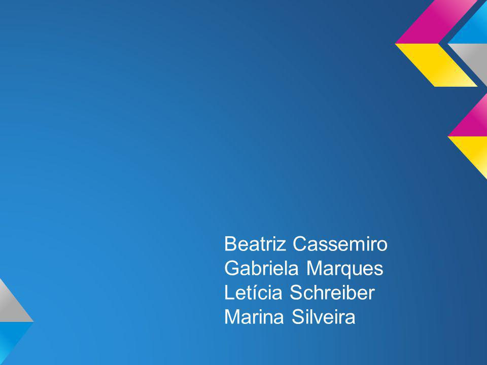 Beatriz Cassemiro Gabriela Marques Letícia Schreiber Marina Silveira