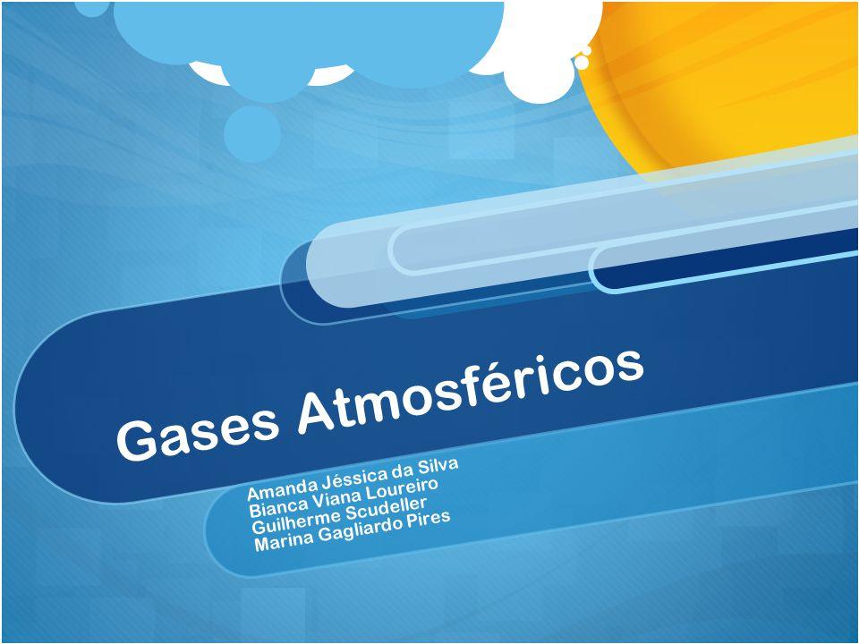Gases Atmosféricos Amanda Jéssica da Silva Bianca Viana Loureiro
