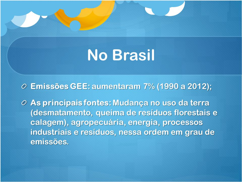 No Brasil Emissões GEE: aumentaram 7% (1990 a 2012);