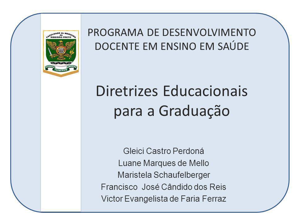 PROGRAMA DE DESENVOLVIMENTO DOCENTE EM ENSINO EM SAÚDE Diretrizes Educacionais para a Graduação