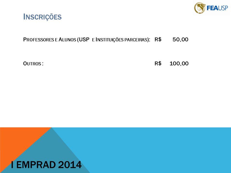 Inscrições Professores e Alunos (USP e Instituições parceiras): R$ 50,00 Outros : R$ 100,00 I EMPRAD 2014.