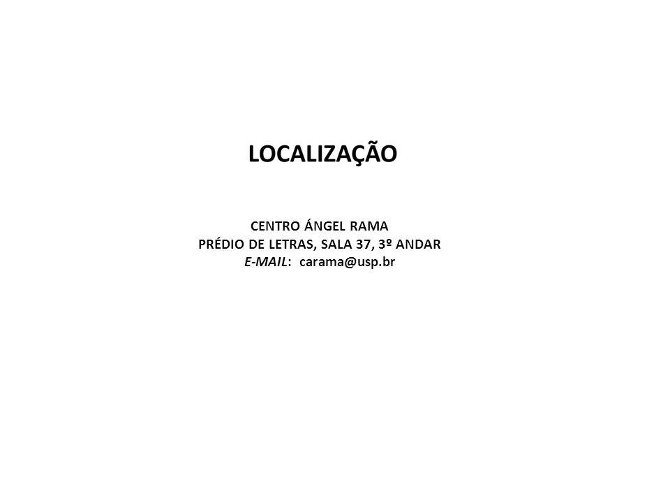 Centro Ángel Rama Prédio de Letras, sala 37, 3º Andar e-mail: carama@usp.br