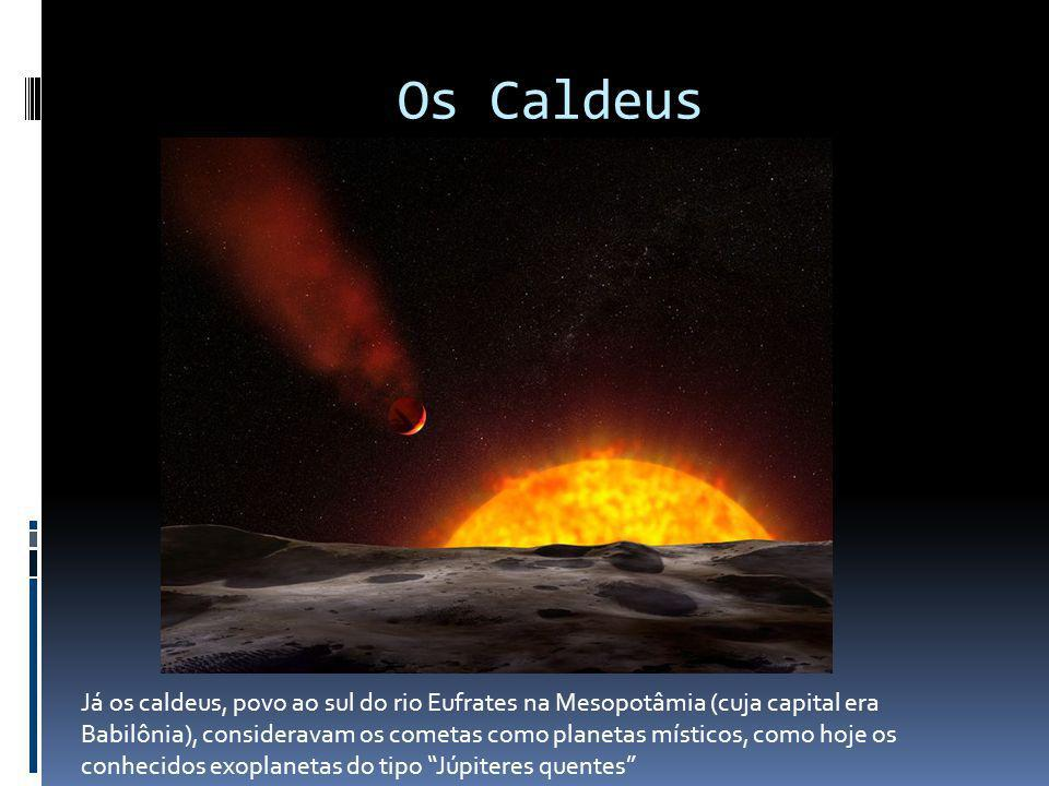 Os Caldeus Fonte da imagem: http://news.discovery.com/space/the-exoplanet-with-a-comet-like-tail.html.