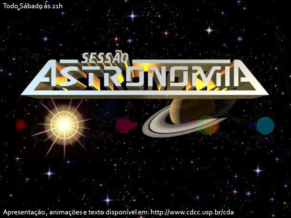 Todo Sábado às 21h Apresentação , animações e texto disponível em: http://www.cdcc.usp.br/cda