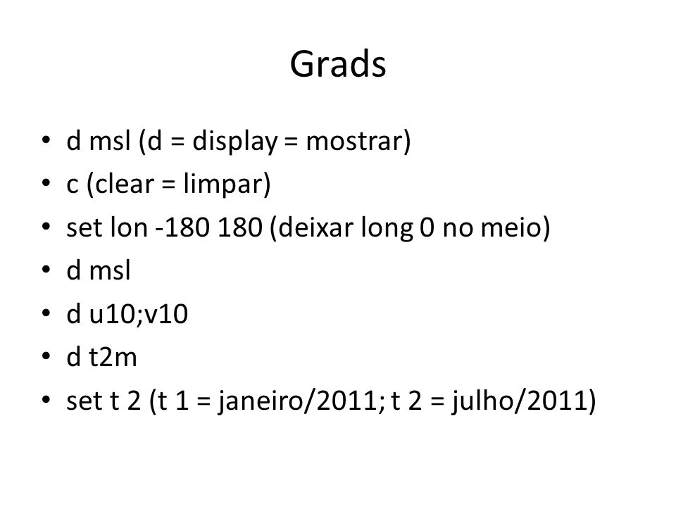 Grads d msl (d = display = mostrar) c (clear = limpar)