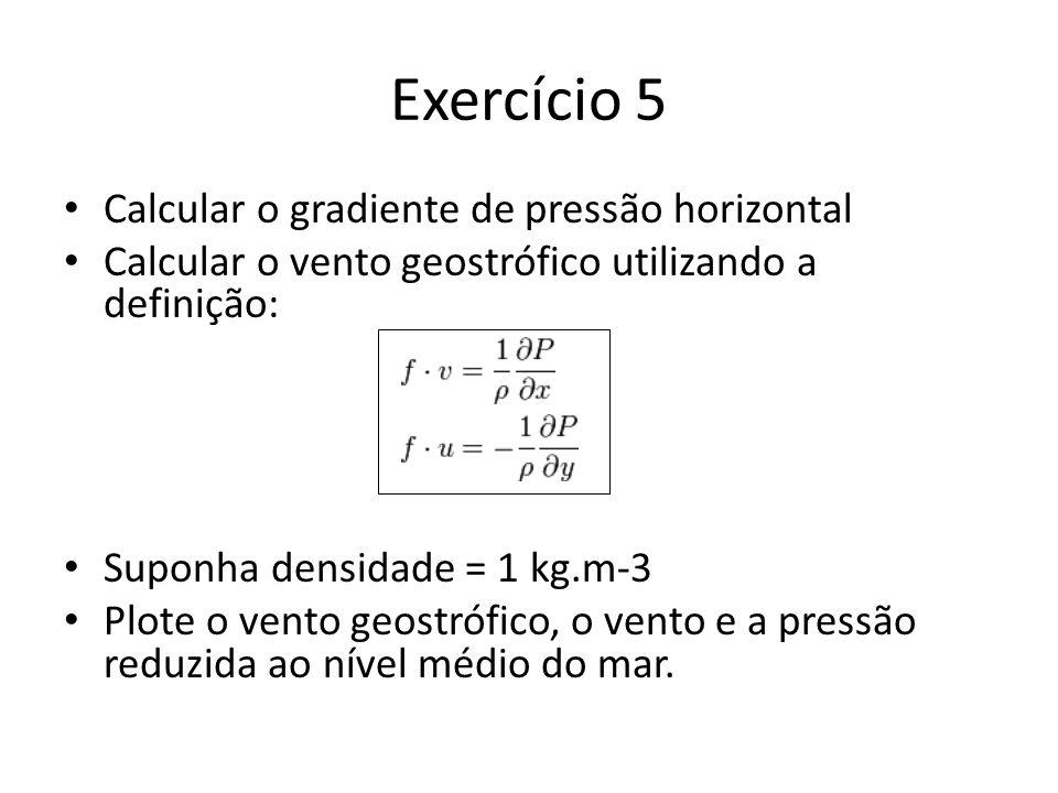 Exercício 5 Calcular o gradiente de pressão horizontal